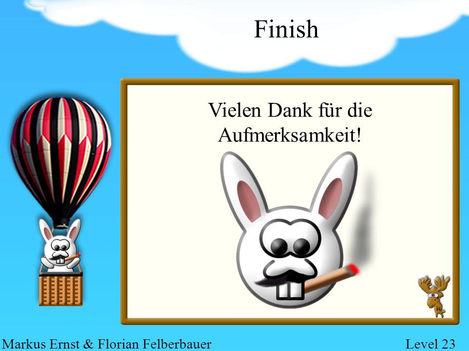 Finish Vielen Dank für die Aufmerksamkeit! Markus Ernst & Florian FelberbauerLevel 23