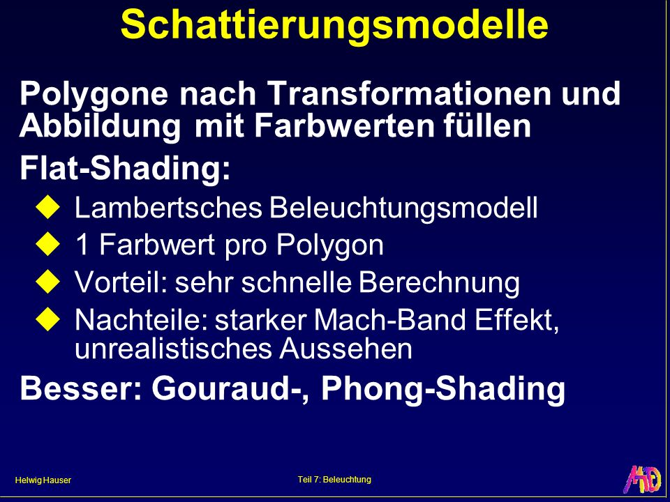 Helwig Hauser Teil 7: Beleuchtung Schattierungsmodelle Polygone nach Transformationen und Abbildung mit Farbwerten füllen Flat-Shading: Lambertsches B