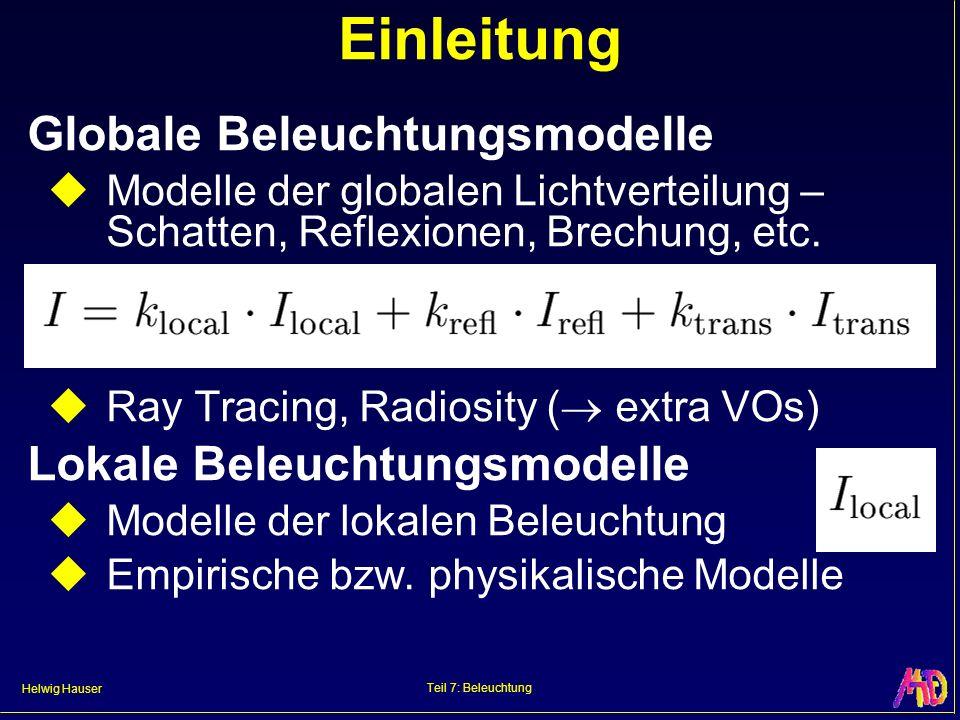 Helwig Hauser Teil 7: Beleuchtung Einleitung Globale Beleuchtungsmodelle Modelle der globalen Lichtverteilung – Schatten, Reflexionen, Brechung, etc.