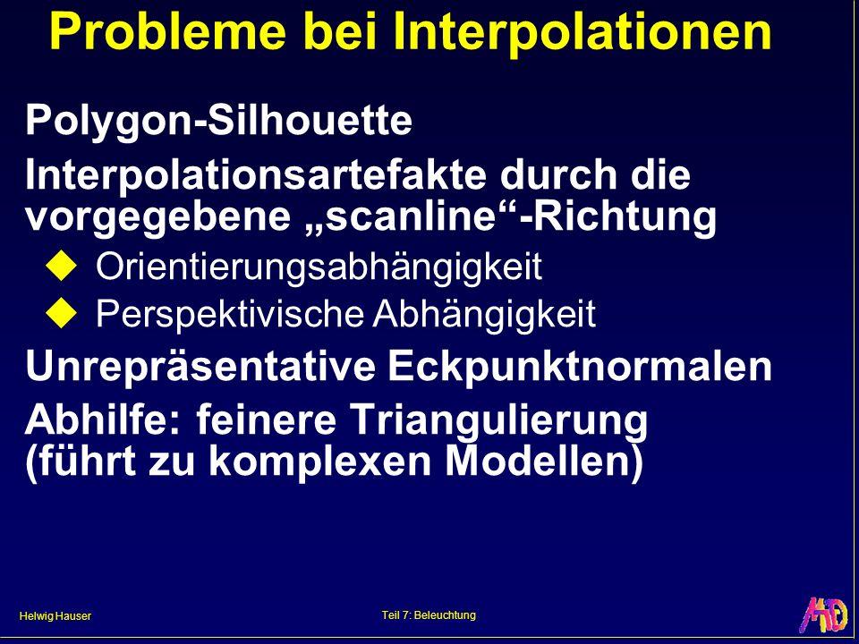 Helwig Hauser Teil 7: Beleuchtung Probleme bei Interpolationen Polygon-Silhouette Interpolationsartefakte durch die vorgegebene scanline-Richtung Orie