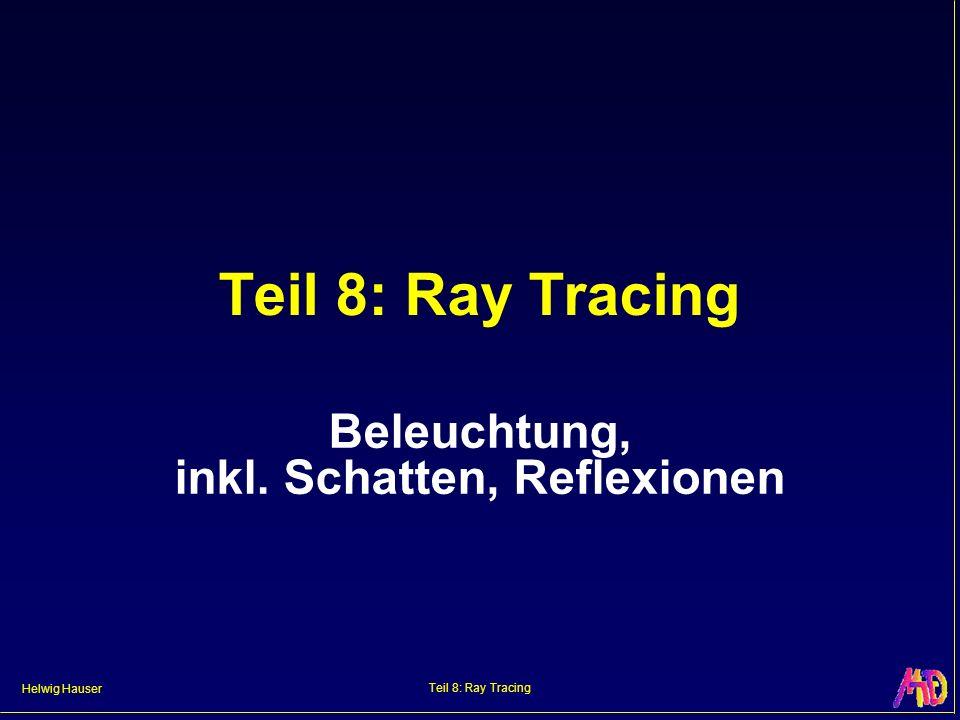 Helwig Hauser Teil 8: Ray Tracing Beleuchtung, inkl. Schatten, Reflexionen
