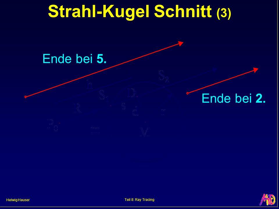Helwig Hauser Teil 8: Ray Tracing Strahl-Kugel Schnitt (3) Ende bei 2. Ende bei 5.