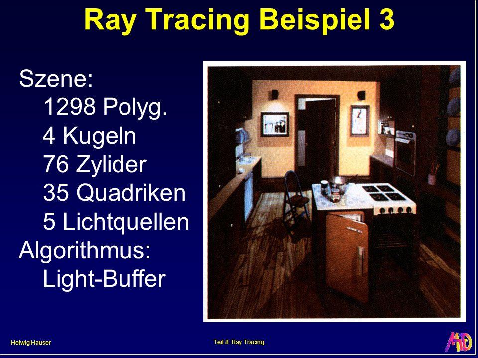 Helwig Hauser Teil 8: Ray Tracing Ray Tracing Beispiel 3 Szene: 1298 Polyg. 4 Kugeln 76 Zylider 35 Quadriken 5 Lichtquellen Algorithmus: Light-Buffer