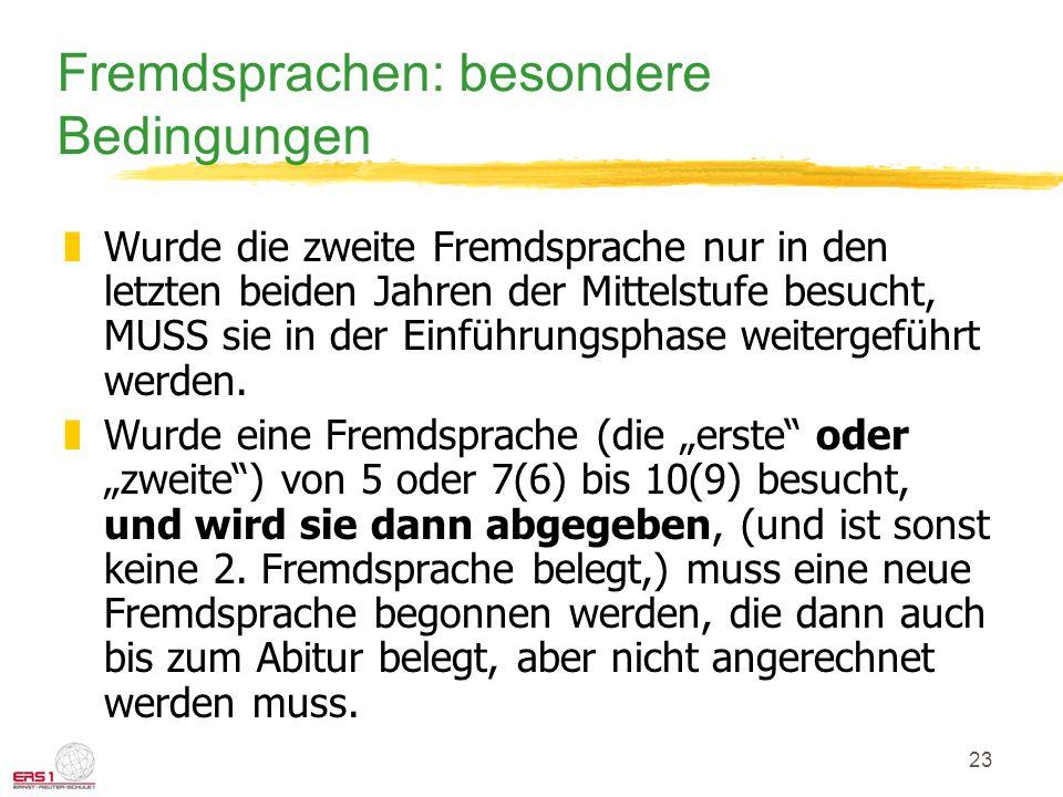 23 Fremdsprachen: besondere Bedingungen zWurde die zweite Fremdsprache nur in den letzten beiden Jahren der Mittelstufe besucht, MUSS sie in der Einführungsphase weitergeführt werden.