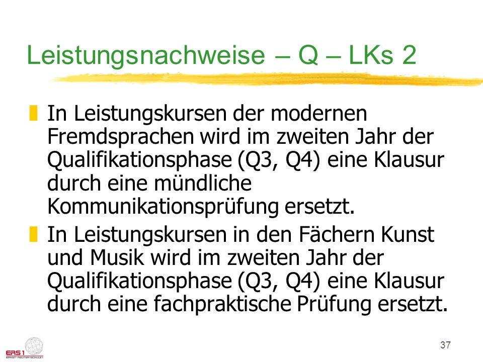 37 Leistungsnachweise – Q – LKs 2 zIn Leistungskursen der modernen Fremdsprachen wird im zweiten Jahr der Qualifikationsphase (Q3, Q4) eine Klausur durch eine mündliche Kommunikationsprüfung ersetzt.