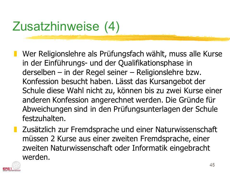45 Zusatzhinweise (4) zWer Religionslehre als Prüfungsfach wählt, muss alle Kurse in der Einführungs- und der Qualifikationsphase in derselben – in der Regel seiner – Religionslehre bzw.