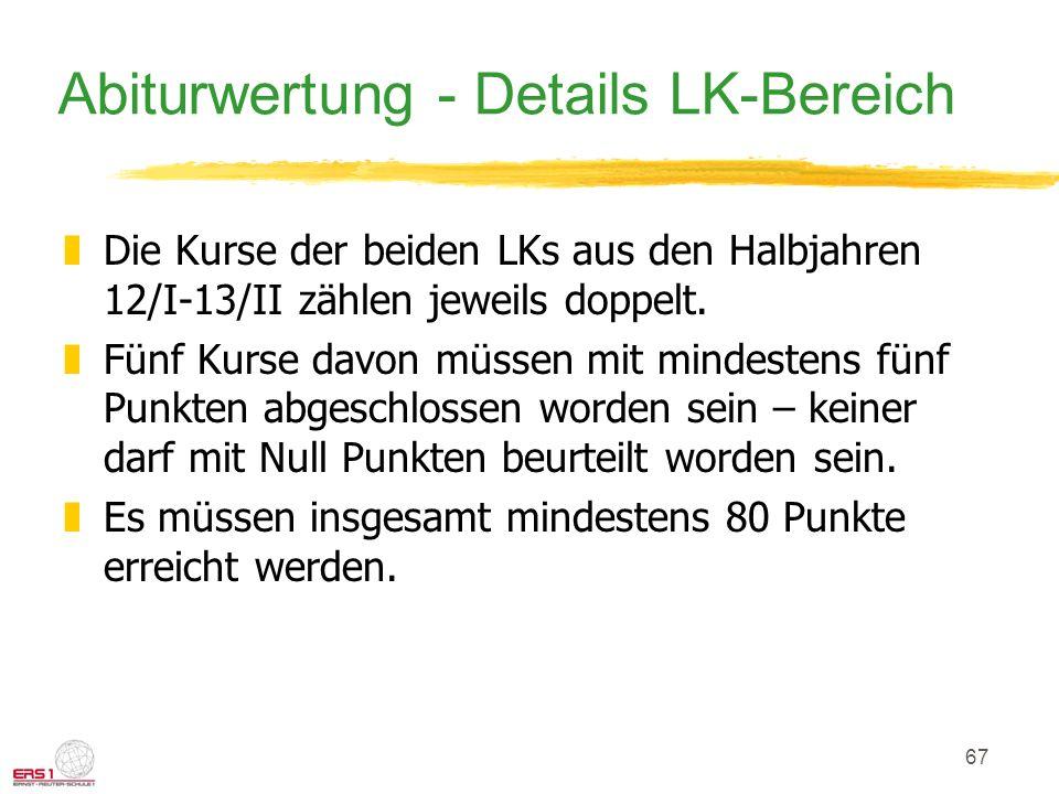 67 Abiturwertung - Details LK-Bereich zDie Kurse der beiden LKs aus den Halbjahren 12/I-13/II zählen jeweils doppelt.
