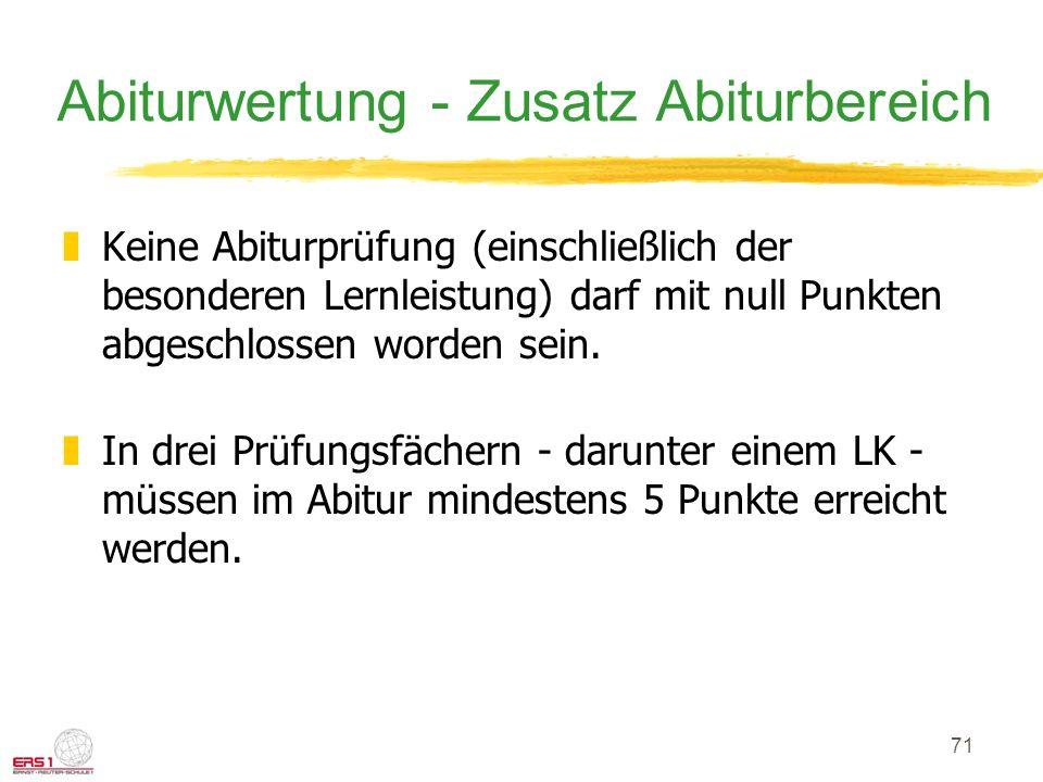 71 Abiturwertung - Zusatz Abiturbereich zKeine Abiturprüfung (einschließlich der besonderen Lernleistung) darf mit null Punkten abgeschlossen worden sein.
