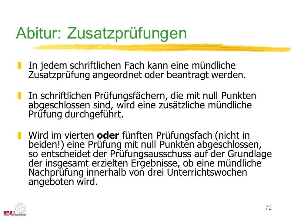 72 Abitur: Zusatzprüfungen zIn jedem schriftlichen Fach kann eine mündliche Zusatzprüfung angeordnet oder beantragt werden.