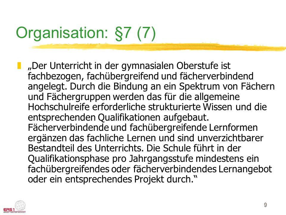 9 Organisation: §7 (7) zDer Unterricht in der gymnasialen Oberstufe ist fachbezogen, fachübergreifend und fächerverbindend angelegt.