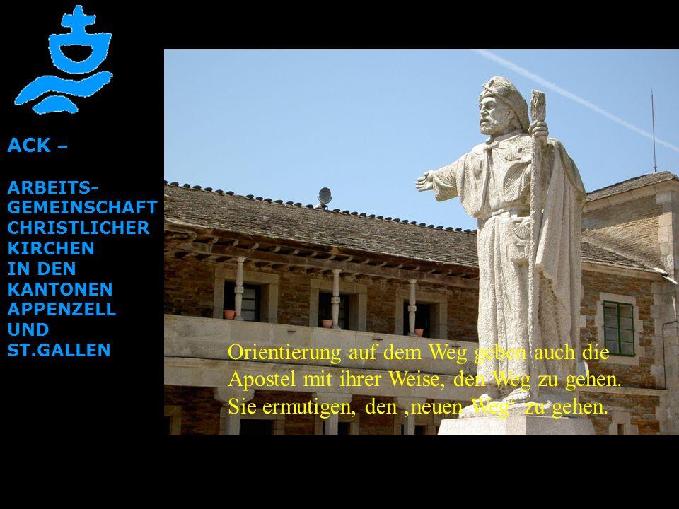 ACK – ARBEITS- GEMEINSCHAFT CHRISTLICHER KIRCHEN IN DEN KANTONEN APPENZELL UND ST.GALLEN Orientierung auf dem Weg geben auch die Apostel mit ihrer Wei