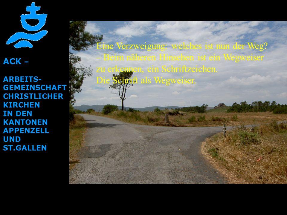 ACK – ARBEITS- GEMEINSCHAFT CHRISTLICHER KIRCHEN IN DEN KANTONEN APPENZELL UND ST.GALLEN Eine Verzweigung: welches ist nun der Weg? – Beim näheren Hin
