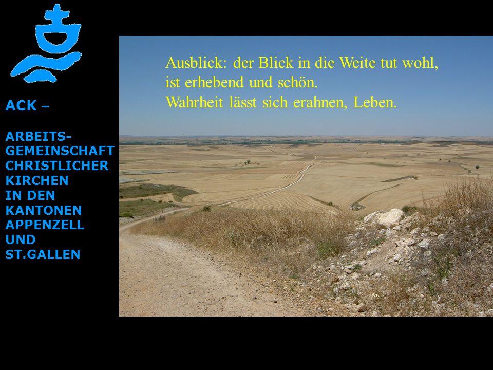 ACK – ARBEITS- GEMEINSCHAFT CHRISTLICHER KIRCHEN IN DEN KANTONEN APPENZELL UND ST.GALLEN Ausblick: der Blick in die Weite tut wohl, ist erhebend und s