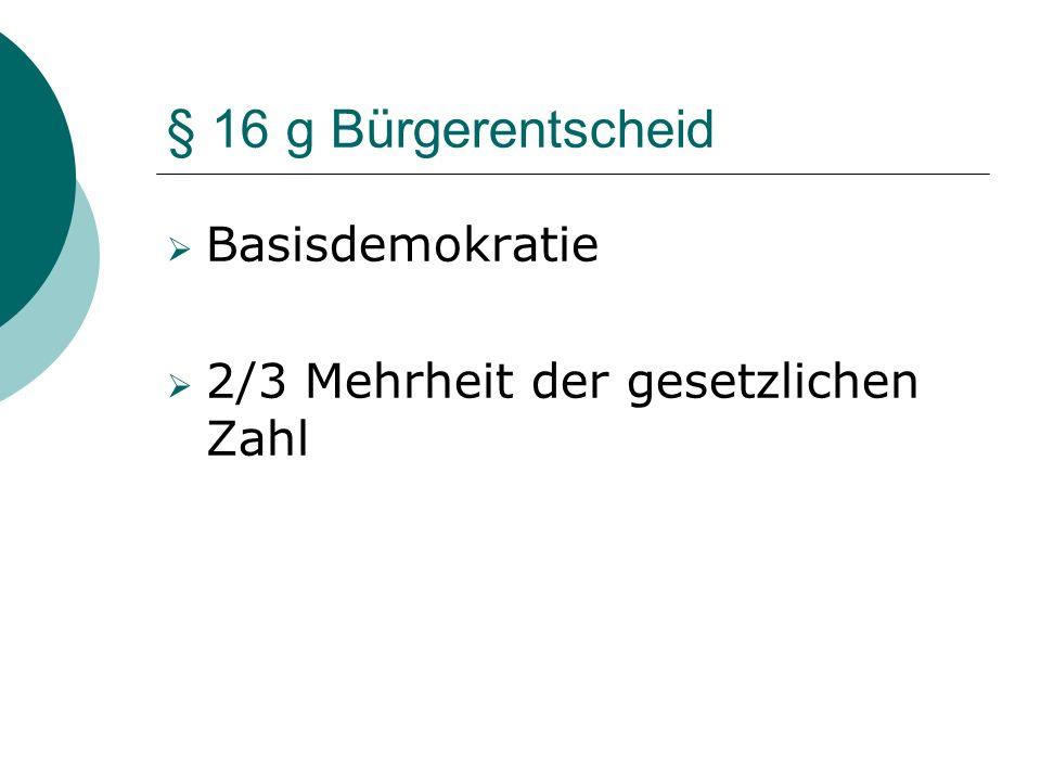 § 16 g Bürgerentscheid Basisdemokratie 2/3 Mehrheit der gesetzlichen Zahl