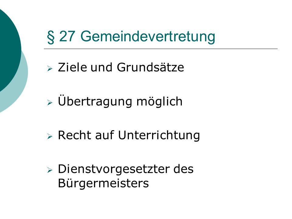 § 27 Gemeindevertretung Ziele und Grundsätze Übertragung möglich Recht auf Unterrichtung Dienstvorgesetzter des Bürgermeisters