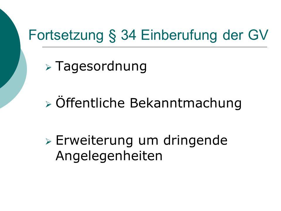 Fortsetzung § 34 Einberufung der GV Tagesordnung Öffentliche Bekanntmachung Erweiterung um dringende Angelegenheiten