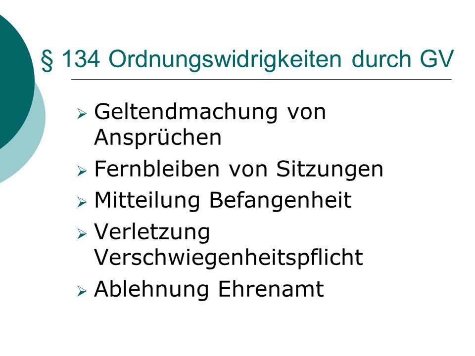 § 134 Ordnungswidrigkeiten durch GV Geltendmachung von Ansprüchen Fernbleiben von Sitzungen Mitteilung Befangenheit Verletzung Verschwiegenheitspflich