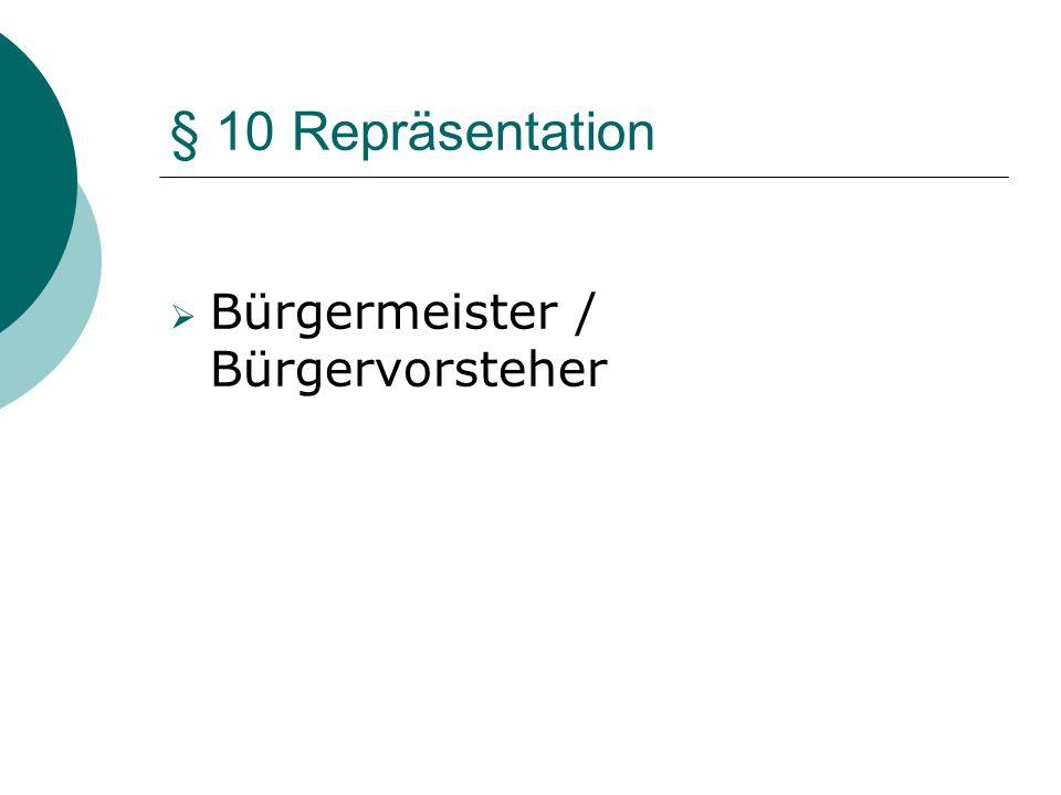 § 10 Repräsentation Bürgermeister / Bürgervorsteher