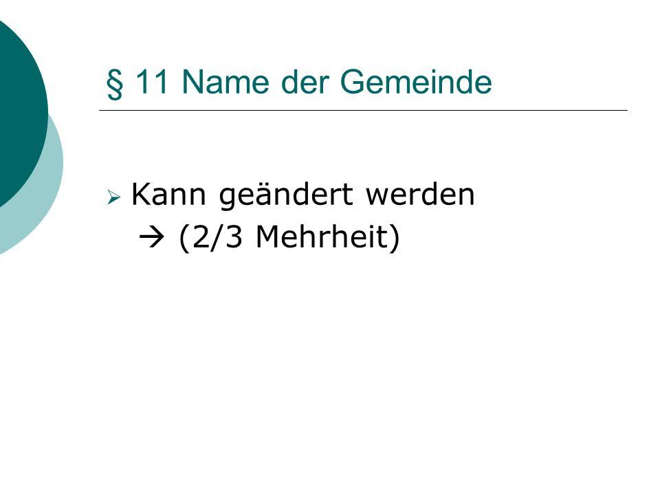 § 11 Name der Gemeinde Kann geändert werden (2/3 Mehrheit)