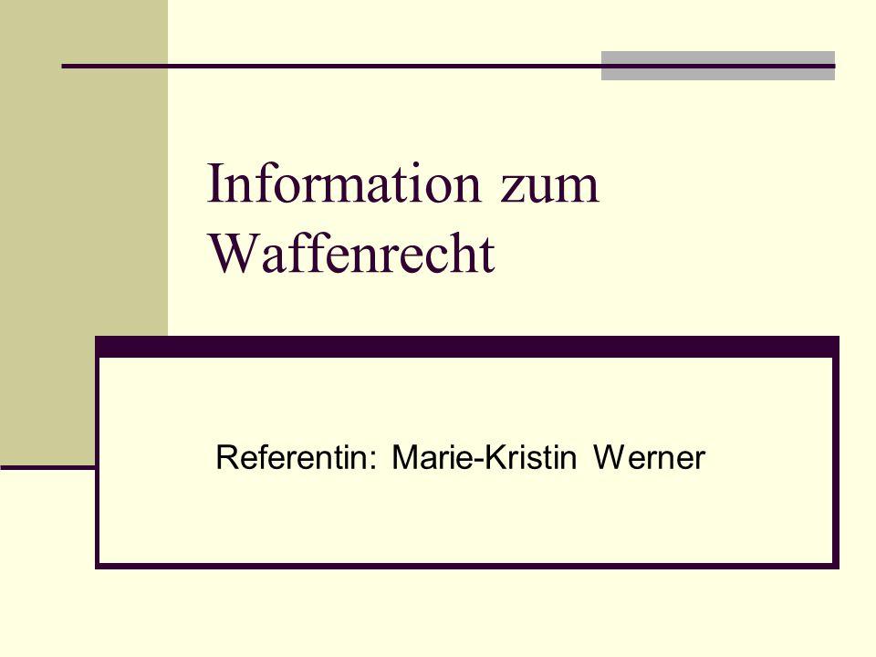 Information zum Waffenrecht Referentin: Marie-Kristin Werner