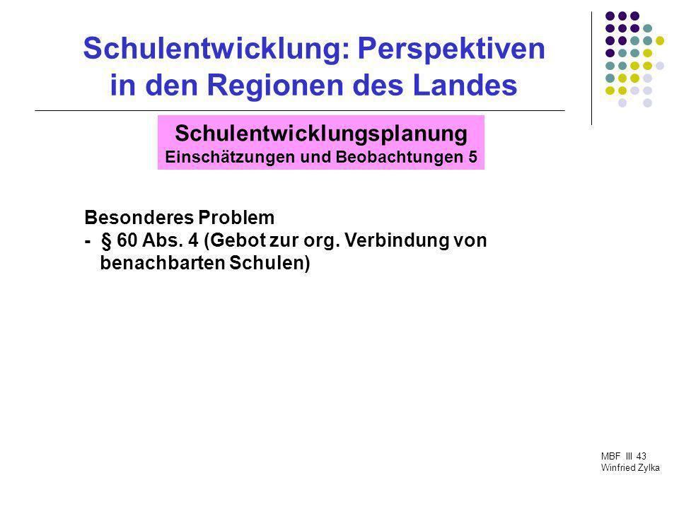 Schulentwicklung: Perspektiven in den Regionen des Landes MBF III 43 Winfried Zylka Schulentwicklungsplanung Einschätzungen und Beobachtungen 5 Besond
