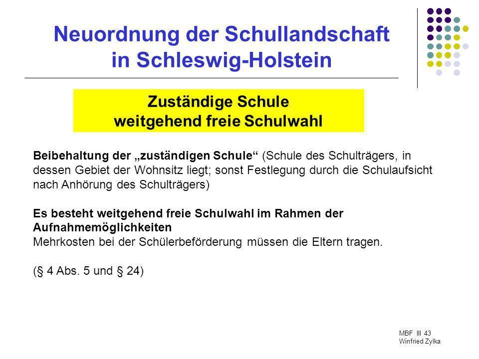 Neuordnung der Schullandschaft in Schleswig-Holstein MBF III 43 Winfried Zylka Zuständige Schule weitgehend freie Schulwahl Beibehaltung der zuständig