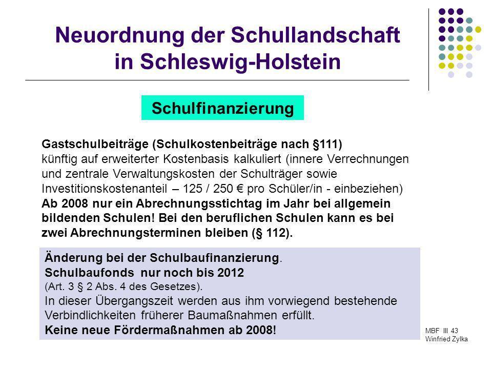 Neuordnung der Schullandschaft in Schleswig-Holstein MBF III 43 Winfried Zylka Schulfinanzierung Gastschulbeiträge (Schulkostenbeiträge nach §111) kün