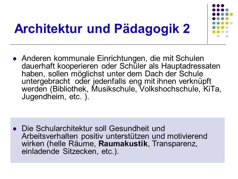 Architektur und Pädagogik 2 Anderen kommunale Einrichtungen, die mit Schulen dauerhaft kooperieren oder Schüler als Hauptadressaten haben, sollen mögl