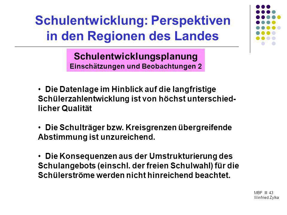 Schulentwicklung: Perspektiven in den Regionen des Landes MBF III 43 Winfried Zylka Schulentwicklungsplanung Einschätzungen und Beobachtungen 3 Die Schulentwicklungsplanung auf Kreisebene wurde meist als bloße Reaktion auf die örtlichen SEP begriffen.