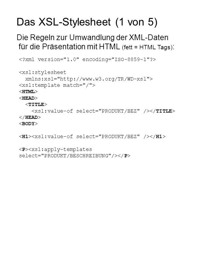 Das XSL-Stylesheet (1 von 5) Die Regeln zur Umwandlung der XML-Daten für die Präsentation mit HTML (fett = HTML Tags) : <xsl:stylesheet xmlns:xsl= http://www.w3.org/TR/WD-xsl >