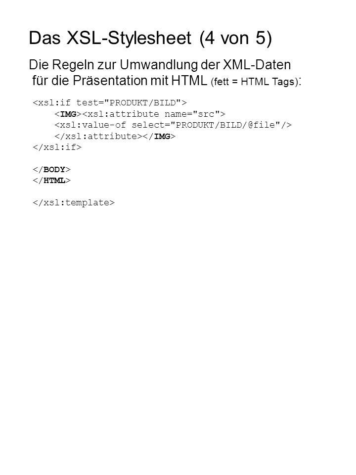 Das XSL-Stylesheet (4 von 5) Die Regeln zur Umwandlung der XML-Daten für die Präsentation mit HTML (fett = HTML Tags) :