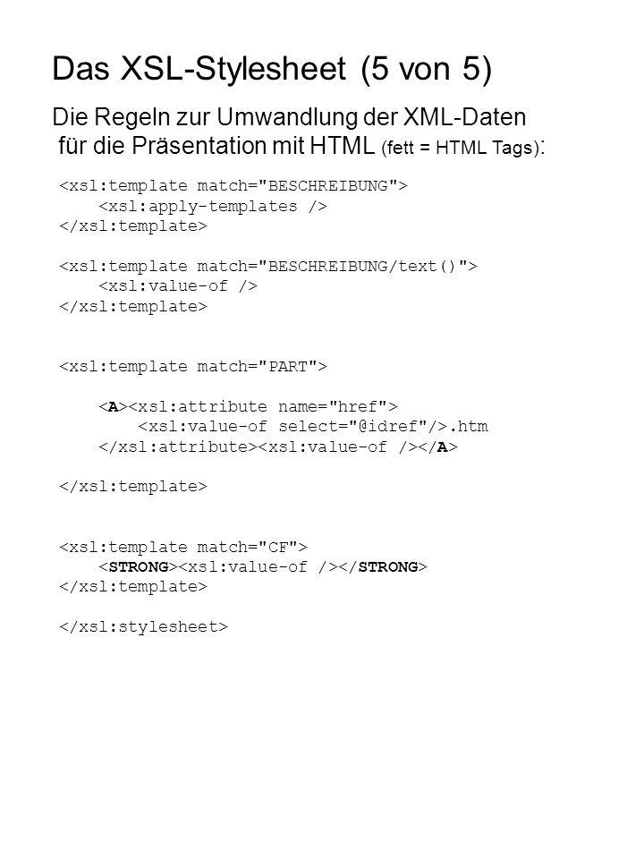 Das XSL-Stylesheet (5 von 5) Die Regeln zur Umwandlung der XML-Daten für die Präsentation mit HTML (fett = HTML Tags) :.htm