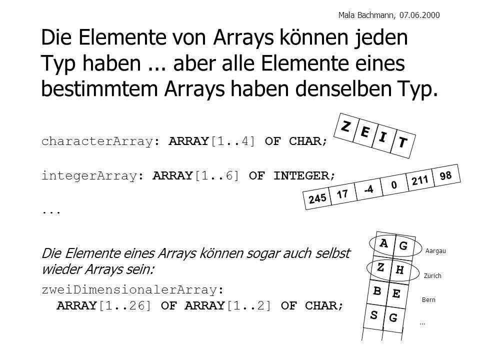 Mala Bachmann, 07.06.2000 Die Elemente von Arrays können jeden Typ haben...