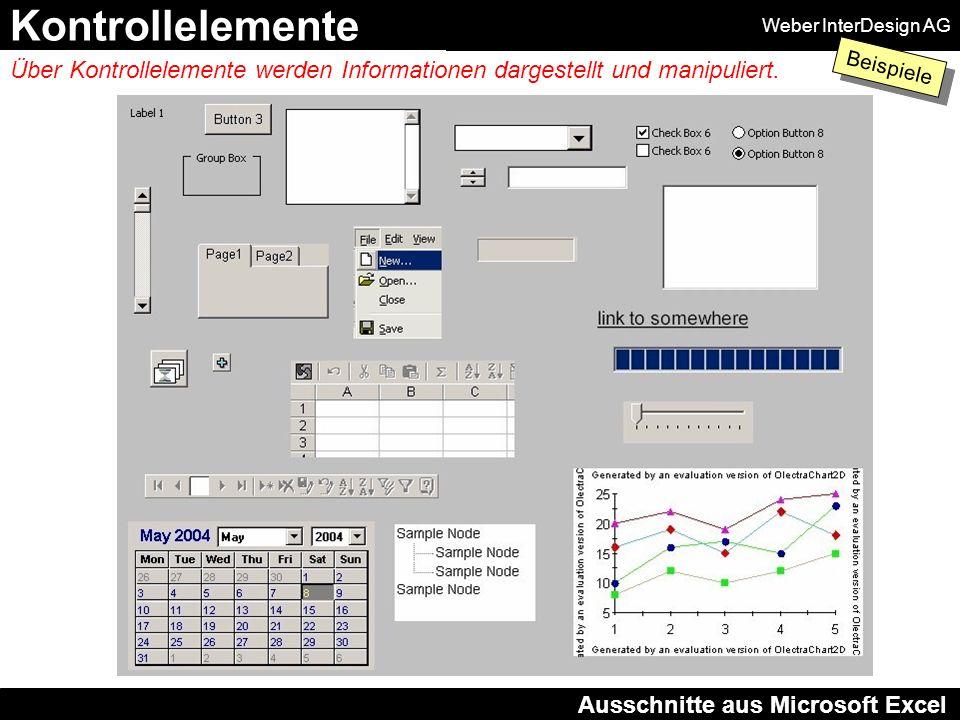 Weber InterDesign AG Kontrollelemente Beispiele Ausschnitte aus Microsoft Excel Über Kontrollelemente werden Informationen dargestellt und manipuliert.