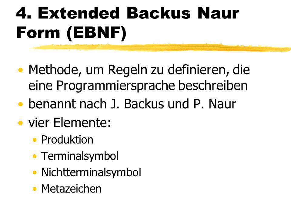 4. Extended Backus Naur Form (EBNF) Methode, um Regeln zu definieren, die eine Programmiersprache beschreiben benannt nach J. Backus und P. Naur vier