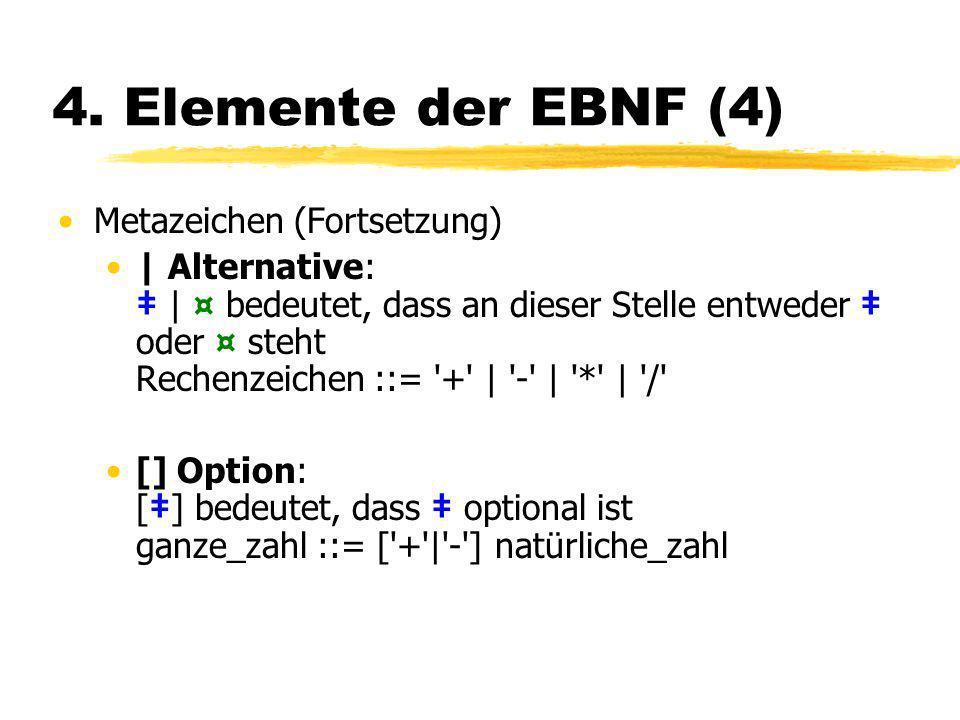 4. Elemente der EBNF (4) Metazeichen (Fortsetzung)   Alternative:   ¤ bedeutet, dass an dieser Stelle entweder oder ¤ steht Rechenzeichen ::= '+'   '-
