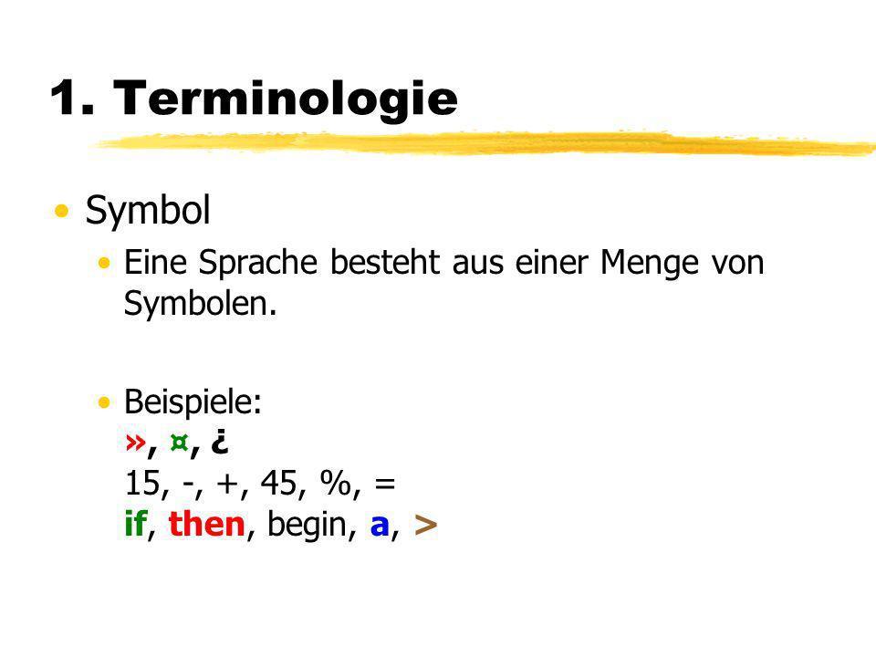 1.Terminologie Symbol Eine Sprache besteht aus einer Menge von Symbolen.