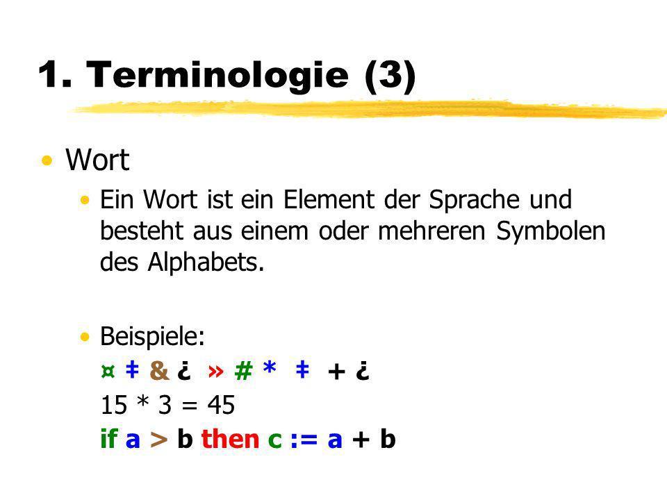 1. Terminologie (3) Wort Ein Wort ist ein Element der Sprache und besteht aus einem oder mehreren Symbolen des Alphabets. Beispiele: ¤ & ¿ » # * + ¿ 1