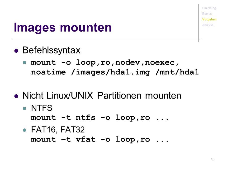 13 Images mounten Befehlssyntax mount -o loop,ro,nodev,noexec, noatime /images/hda1.img /mnt/hda1 Nicht Linux/UNIX Partitionen mounten NTFS mount -t n