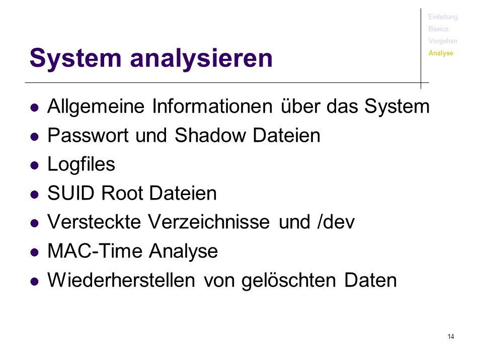 14 System analysieren Allgemeine Informationen über das System Passwort und Shadow Dateien Logfiles SUID Root Dateien Versteckte Verzeichnisse und /de
