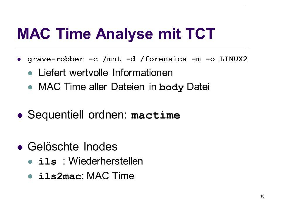 18 MAC Time Analyse mit TCT grave-robber -c /mnt -d /forensics -m -o LINUX2 Liefert wertvolle Informationen MAC Time aller Dateien in body Datei Seque