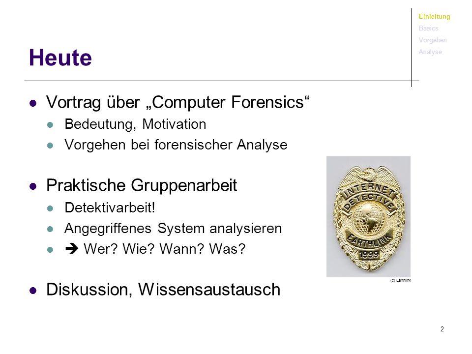 2 Heute Vortrag über Computer Forensics Bedeutung, Motivation Vorgehen bei forensischer Analyse Praktische Gruppenarbeit Detektivarbeit! Angegriffenes