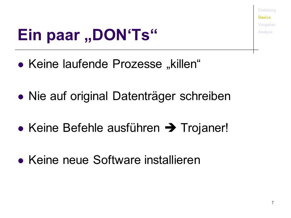 7 Ein paar DONTs Keine laufende Prozesse killen Nie auf original Datenträger schreiben Keine Befehle ausführen Trojaner! Keine neue Software installie