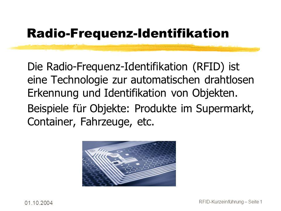 RFID-Kurzeinführung – Seite 1 01.10.2004 Radio-Frequenz-Identifikation Die Radio-Frequenz-Identifikation (RFID) ist eine Technologie zur automatischen drahtlosen Erkennung und Identifikation von Objekten.