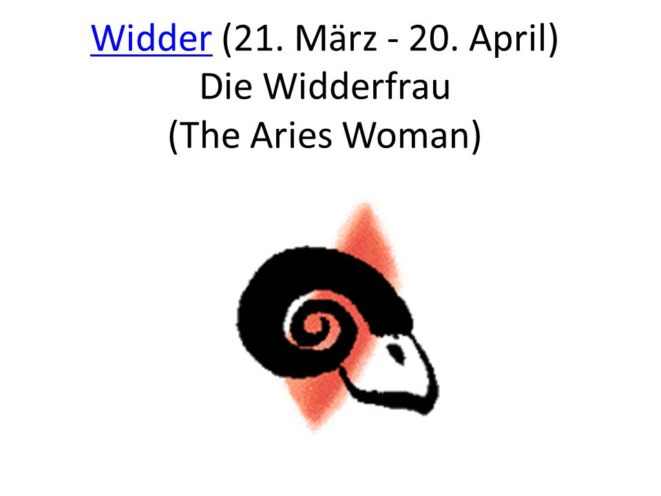 1.Sie ist schwer zu ergründen. She (The Aries woman) is difficult to figure out.