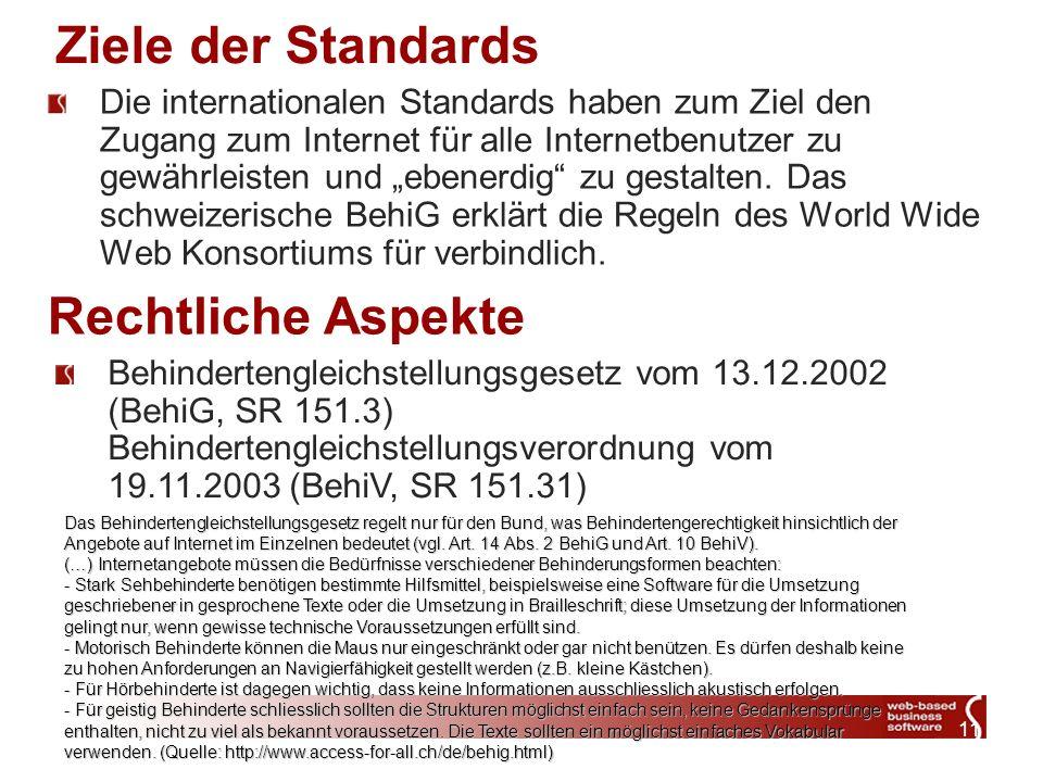 11 Ziele der Standards Die internationalen Standards haben zum Ziel den Zugang zum Internet für alle Internetbenutzer zu gewährleisten und ebenerdig zu gestalten.