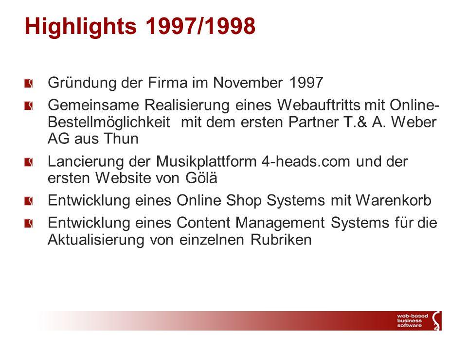 2 Highlights 1997/1998 Gründung der Firma im November 1997 Gemeinsame Realisierung eines Webauftritts mit Online- Bestellmöglichkeit mit dem ersten Partner T.& A.