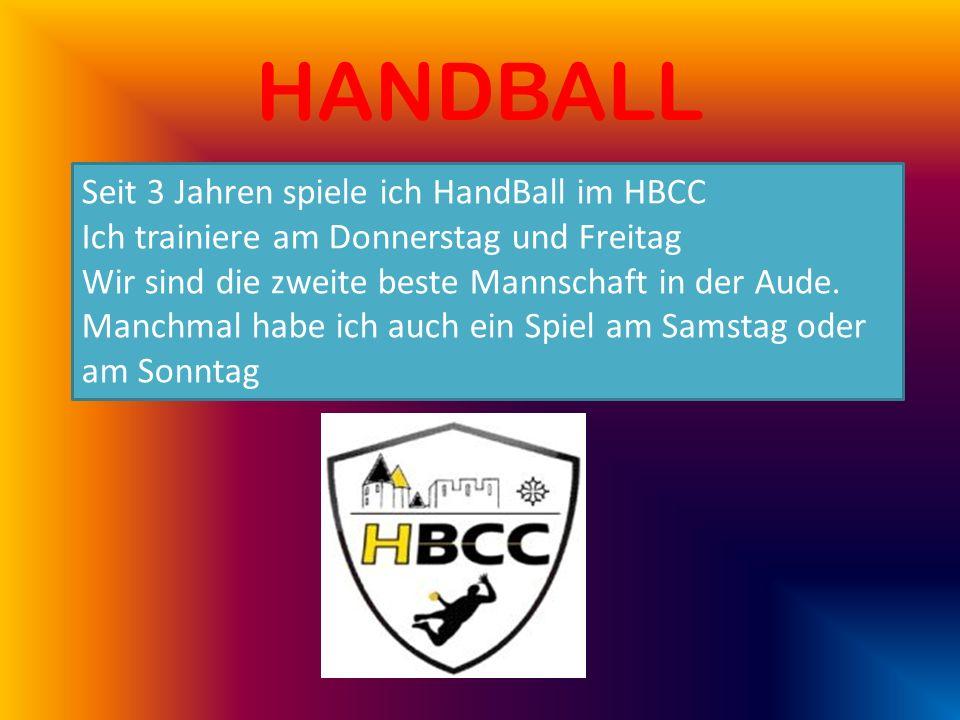 HANDBALL Seit 3 Jahren spiele ich HandBall im HBCC Ich trainiere am Donnerstag und Freitag Wir sind die zweite beste Mannschaft in der Aude. Manchmal