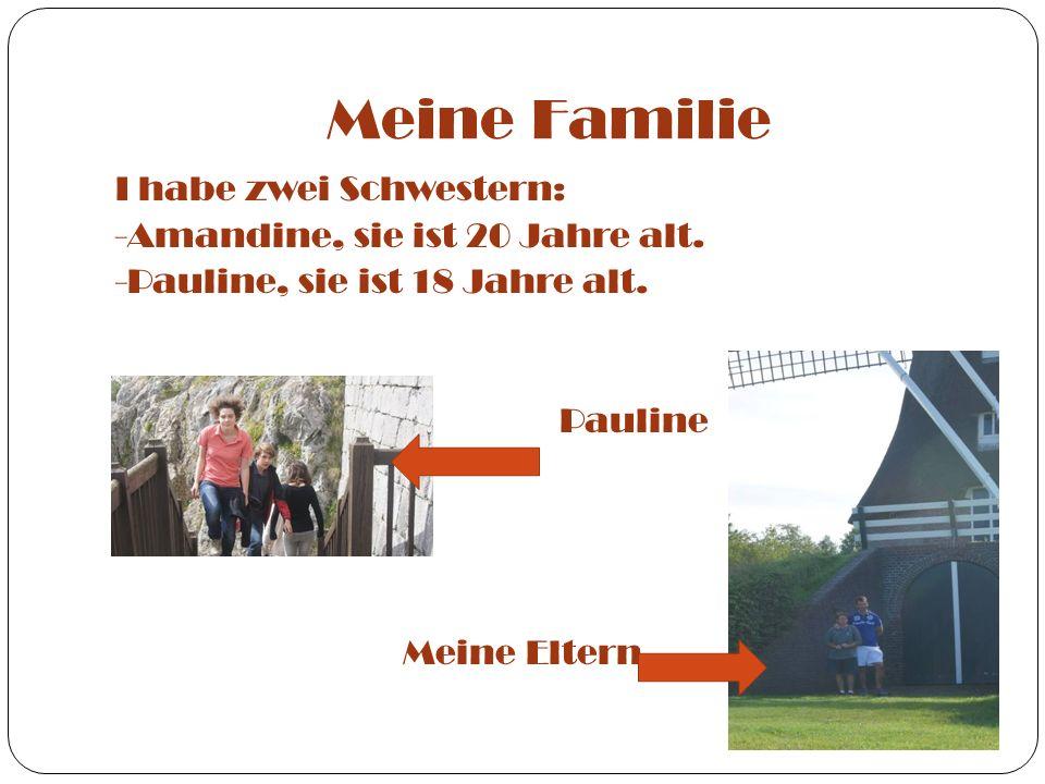 Meine Familie I habe zwei Schwestern: -Amandine, sie ist 20 Jahre alt.