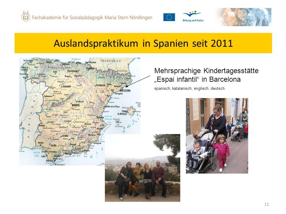 11 Auslandspraktikum in Spanien seit 2011 Mehrsprachige Kindertagesstätte Espai infantil in Barcelona spanisch, katalanisch, englisch, deutsch